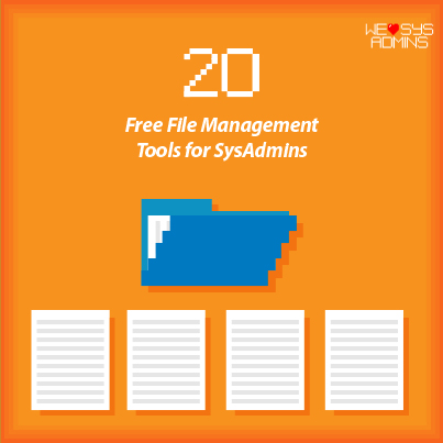 The Top 20 Free File Management Tools for Sys Admins