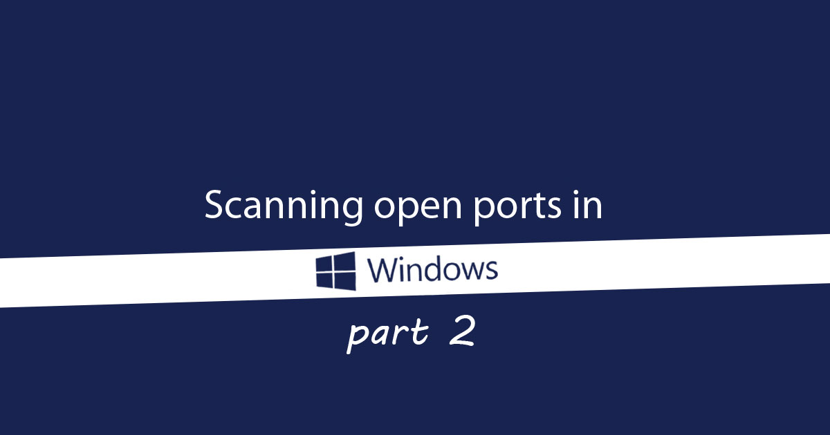 Scanning Open Ports in Windows: A Quick Guide (Part 2)